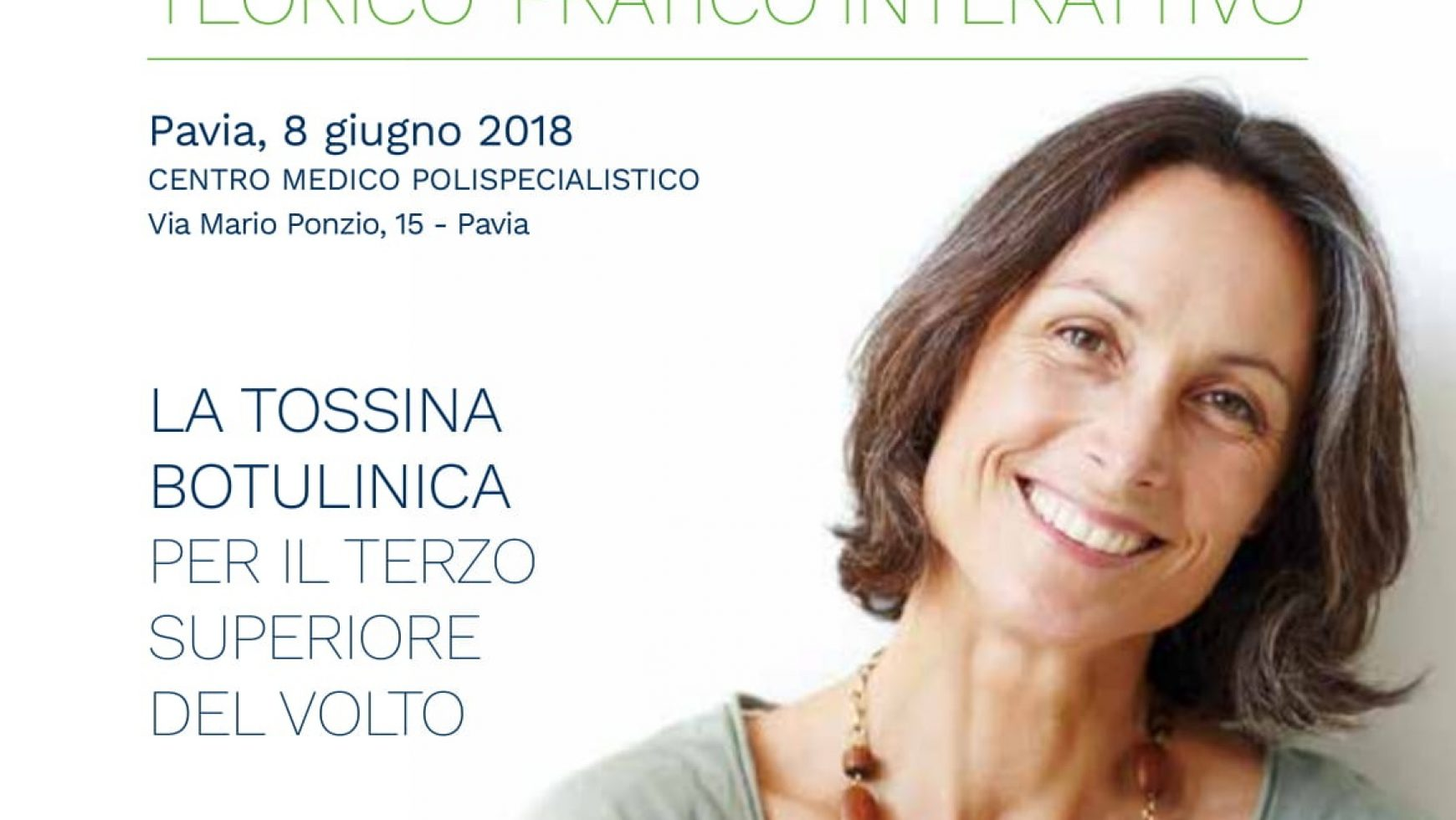 """Corso Base Teorico– Pratico Interattivo: """" La Tossina Botulinica per il terzo superiore  del volto""""  Pavia, 8 giugno 2018"""
